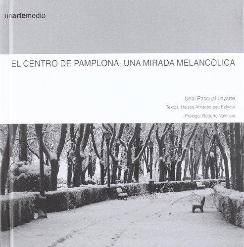 9788496634459: El centro de Pamplona - una mirada melancolica (Unartemedio)