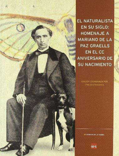 9788496637764: El naturalista en su siglo: homenaje a Mariano de la Paz Graells en el CC aniversario de su nacimiento (Ciencias de la tierra)