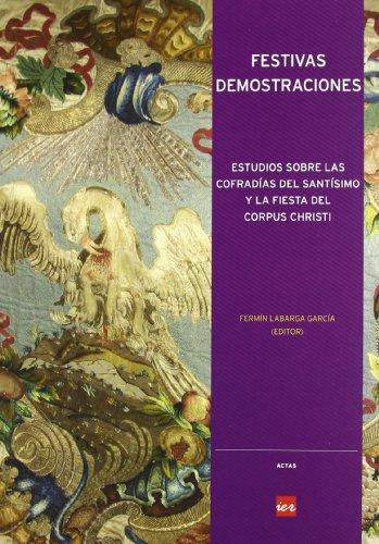 9788496637931: Festivas demostraciones: estudios sobre las cofradías del Santísimo y la fiesta del Corpus Christi (Actas)