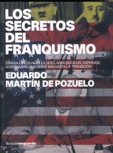 9788496642270: Los Secretos del Franquismo: Espana En Los Papeles Desclasificados del Espionaje Norteamericano Desde 1934 Hasta La Transicion (Spanish Edition)