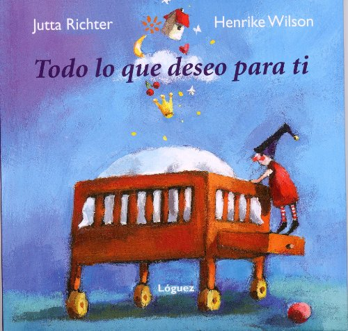 9788496646261: Todo lo que deseo para ti/ Everything That I Wish for You (Spanish Edition)