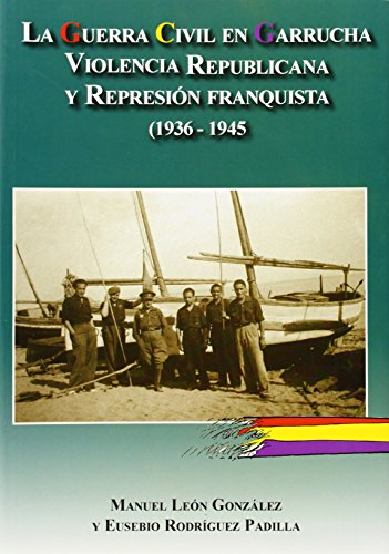 9788496651869: La Guerra Civil en Garrucha. Violencia republicana y represión franquista (1936-1945) (memoria histórica de Andalucía)