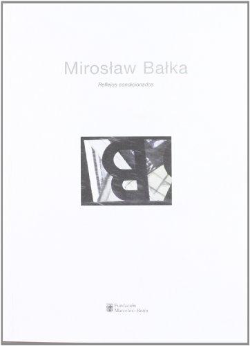 Miroslaw Balka. Reflejos Condicionados (849665513X) by Juan Vicente Aliaga