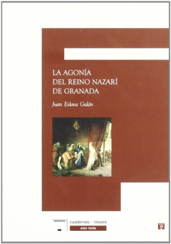 9788496660892: La agonia del reino Nazari de Granada/ The agony of the Granada Nazari kingdom (Spanish Edition)