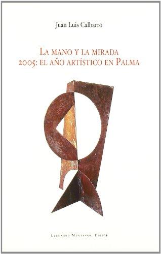 LA MANO Y LA MIRADA 2005:EL AÑO ARTÍSTICO EN PALMA - JUAN LUIS CALBARRO