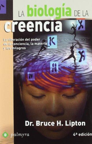 9788496665187: La biología de la creencia : la liberación del poder de la conciencia, la materia y los milagros