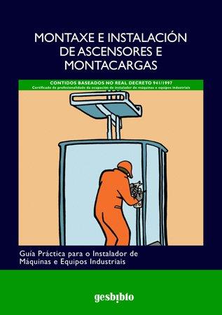 9788496667006: Montaxe e Instalación de Ascensores e Montacargas: Guía Práctica para o Instalador de Máquinas e Equipos Industriais (Catálogo General)