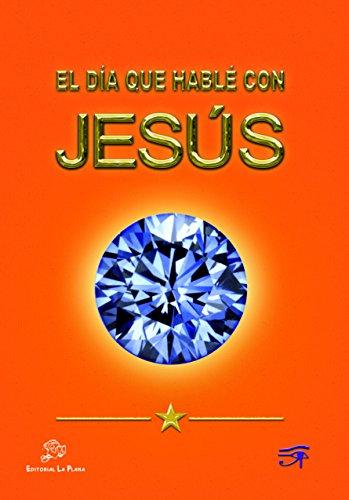 9788496668270: EL dia que hablé con Jesús (narrativa)
