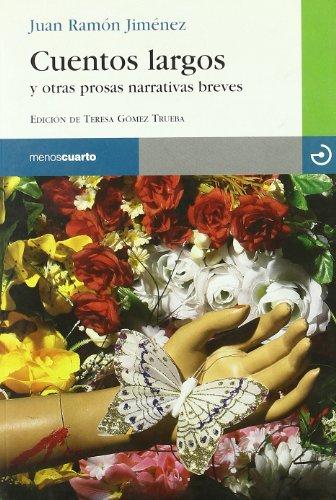 CUENTOS LARGOS Y OTRAS PROSAS NARRATIVAS BREVES: Juan Ramón Jiménez (Autor), Teresa Gómez Trueba (...
