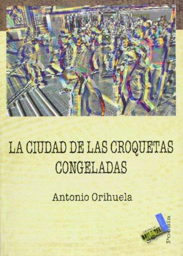 La ciudad de las croquetas congeladas/ The City of the Frozen Croquettes (Poesia/ Poetry)...