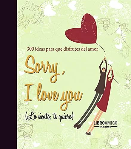 9788496708440: Sorry, I love you (Lo siento, te quiero): 300 ideas para que disfrutes del amor (Spanish Edition)