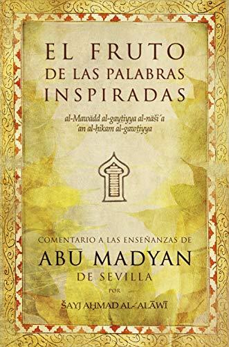 9788496710092: El fruto de las palabras inspiradas ('al-Mawadd al-gaytiyya al-nasi'a 'aqn al-hikam al gawatiyya'): comentario a las ensenanza de Abu Madyan de Sevilla
