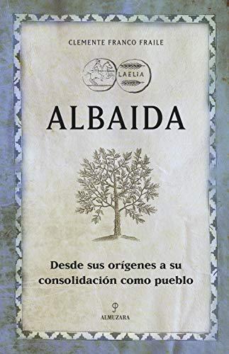 9788496710184: Albaida: Desde sus orígenes a su consolidación como pueblo (Huellas del pasado)