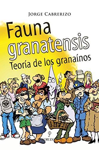 Fauna granatensis : teoría de los granaínos - Cabrerizo Hurtado, Jorge Jesús