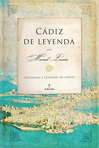 9788496710542: Cádiz de Leyenda: Historia y leyendas de Cádiz (Andalucía)