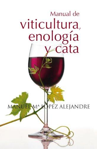 Manual de viticultura, enologia y cata /: Manuel Maria Lopez