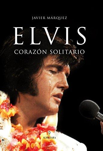 Elvis, corazón solitario Corazón solitario - Márquez Sánchez, Javier