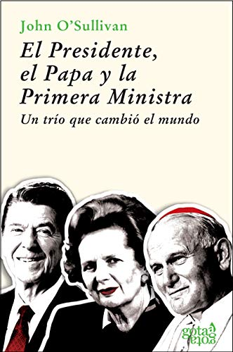9788496729063: EL PRESIDENTE, EL PAPA Y LA PRIMERA MINISTRA.UN TRÍO QUE CAMBIÓ EL MUNDO