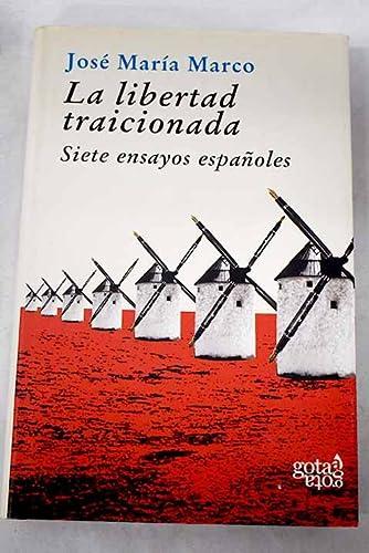 9788496729087: La libertad traicionada. Siete ensayos españoles (ensayos de Costa, Ganivet, Prat de la Riva, Unamuno, Maeztu, Azaña, Ortega y Gasset).