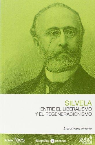 9788496729360: Francisco Silvela. Entre el liberalismo y el regeneracionismo