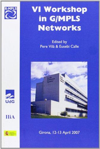 9788496742208: VI Workshop in G/MPLS Networks : (Girona, 12 y de 13 Abril de 2007)