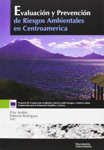 EVALUACION Y PREVENCION DE RIESGOS AMBIENTALES EN CENTROAMERICA: ANDRES PASTOR, P. / R. RODRIGUEZ ...