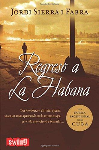 9788496746091: Regreso a la habana: Tres hombres, en distintas épocas, viven un amor apasionado con la misma mujer, pero sólo uno volverá a buscarla.