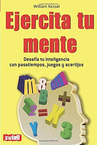 9788496746466: Ejercita tu mente: Desafía tu inteligencia con pasatiempos, juegos y acertijos (Autoayuda (swing))