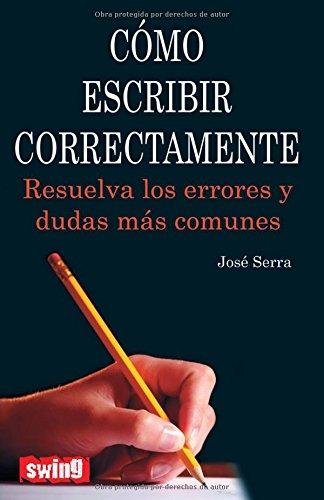 Como escribir correctamente: Resuelva los errores y dudas mas comunes (Spanish Edition): Serra, ...