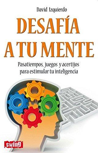 9788496746596: Desafía a tu mente: Pasatiempos, juegos y acertíjos para estimular tu inteligencia