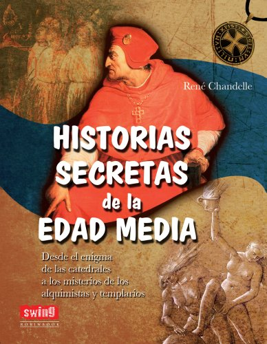 9788496746688: HISTORIAS SECRETAS DE LA EDAD MEDIA: Desde el enigma de las catedrales a los misterios de los alquimistas y templarios
