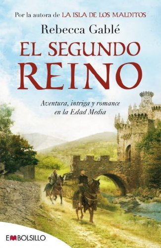 El segundo reino: aventura, intriga y romance: Gablé, Rebecca