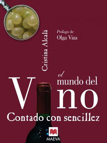 EL MUNDO DEL VINO CONTADO CON SENCILLEZ. Prólogo de Olga Viza. - Alcalá, Cristina.