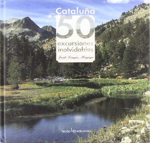 CATALUÑA: 50 EXCURSIONES INOLVIDABLES: LONGAS MAYAYO,JORDI