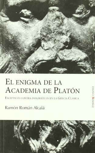 9788496756144: El enigma de la Academia de Platón: Escépticos contra dogmáticos en la Grecia Clásica