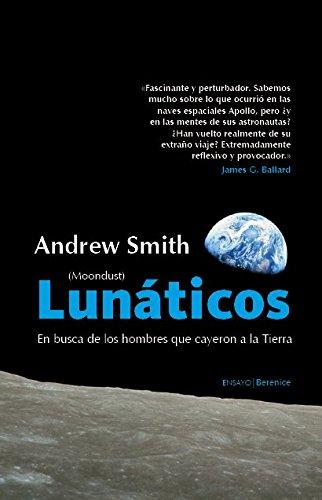9788496756199: Lunaticos - Que Fue De Los Hombres Que Pisaron La Luna