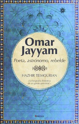 9788496756755: Omar Jayyam: Poeta, astrónomo, rebelde (Memorias Y Biografias)
