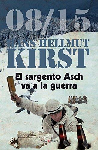 EL SARGENTO ASCH VA A LA GUERRA.08/15: KIRST, HANS HELLMUT.