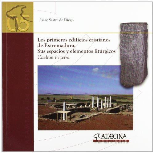 Los primeros edificios cristianos de Extremadura: sus espacios y elementos liturgicos - SASTRE DE DIEGO, ISAAC