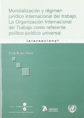 Mundializacion y regimen juridico internacional del trabajo. La organización int: Bonet ...