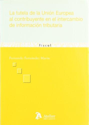 Tutela de la union europea al contribuyente en el intercambio de informacion tri: Fernandez Marin, ...