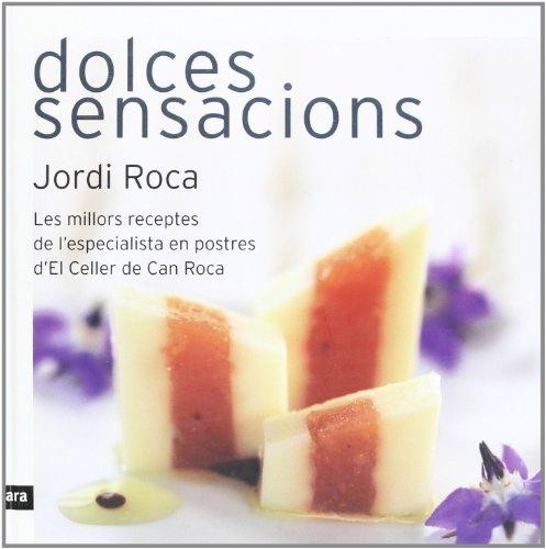 9788496767430: Dolces sensacions: Les millors receptes de l'especialista en postres d'El Celler de Can Roca
