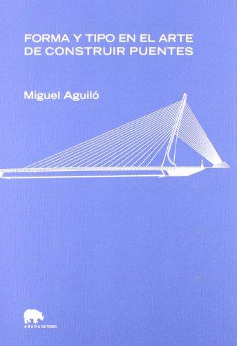 FORMA Y TIPO EN EL ARTE DE CONSTRUIR PUENTES: AGUILO, M.