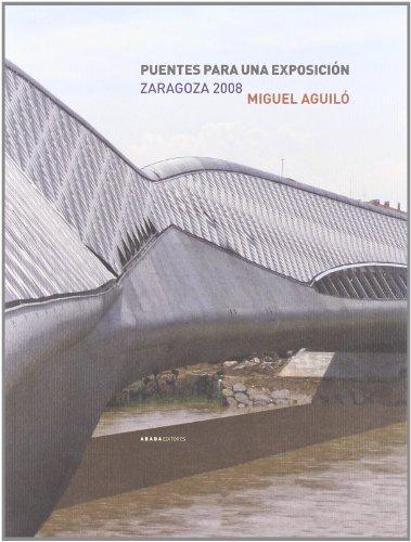 Puentes para una exposición : Zaragoza 2008 (Paperback) - Miguel Aguilo Alonso