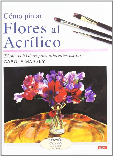 9788496777149: Cómo Pintar Flores Al Acrílico (Aprender Creando)