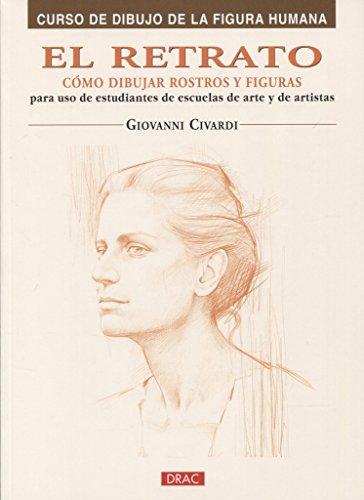 9788496777408: EL RETRATO. CÓMO DIBUJAR ROSTROS Y FIGURAS (Curso De Dibujo De La Figura Humana/ Drawing the Human Figure)