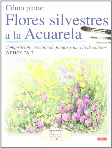 9788496777514: Como pintar flores silvestres a la acuarela/ How to Paint Wild Flowers with Watercolor (Spanish Edition)