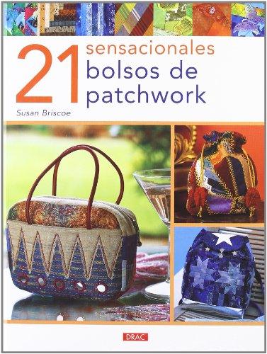 9788496777538: 21 sensacionales bolsos de patchwork/ 21 Sensational Patchwork Bags (Spanish Edition)