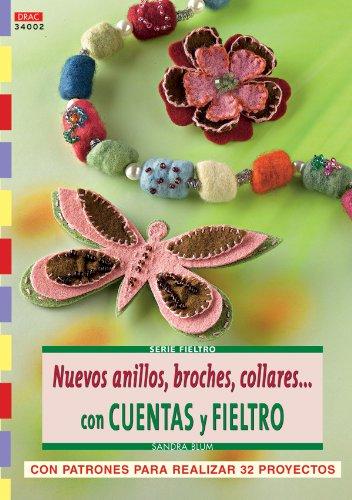 9788496777620: Nuevos anillos, broches, collares con cuentas y fieltro / New rings, brooches, necklaces with beads and felt: Con patrones para realizar 32 proyectos ... Serie: Fieltro / Felt (Spanish Edition)