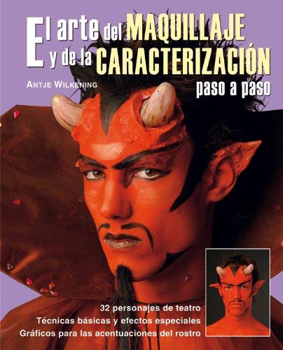 ARTE DEL MAQUILLAJE Y DE LA CARACTERIZACION PASO A PASO - ANTJE, WILKENING
